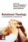 Relational Theology: A Contemporary Introduction (Point Loma Press) - Karen Winslow, Thomas Jay Oord, Brint Montgomery