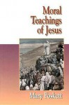 Moral Teachings Of Jesus (Jesus Collection) - Mary F. Foskett