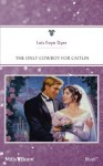 Mills & Boon : The Only Cowboy For Caitlin (Family Arch) - Lois Faye Dyer