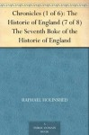 Chronicles (1 of 6): The Historie of England (7 of 8) The Seventh Boke of the Historie of England - Raphael Holinshed