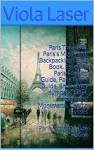 Paris Travel 101. Paris's Must Have Backpacking Guide Book. Essential Paris Tourism Guide, Paris Travel Guide, Travel Paris, Eiffel, Catacombs, Montmarte, ... Paris Travel 101 (Paris Travel Guide Book) - Viola Laser, Sophie Colas Travel Paris, Paris, Paris Travel
