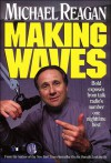Making Waves: Bold Exposes from Talk Radio's Number One Nighttime Host - Michael Reagan, James D. Denney