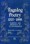 Tagalog Poetry, 1570-1898: Tradition and Influences in its Development - Bienvenido L. Lumbera