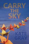 Carry the Sky - Kate Gray, Gigi Little, Jeb Sharp