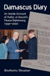 Damascus Diary: An Inside Account of Hafez Al-Assad's Peace Diplomacy, 1990-2000 - Bouthaina Shaaban