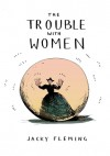 The Trouble With Women - Jacky Fleming