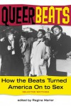 Queer Beats: How the Beats Turned America On to Sex - Regina Marler