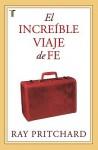 El Increible Viaje de Fe = The Incredible Journey of Faith - Ray Pritchard