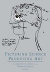 Picturing Science, Producing Art - Peter Galison, Caroline A. Jones