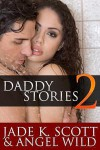 Daddy Stories, vol.2 - Jade K. Scott, Angel Wild
