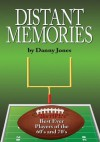 Distant Memories:The NFL's Best Ever Players of the 60's and 70's - Danny Jones