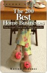 The 200 Best Home Businesses: Easy to Start, Fun to Run, Highly Profitable - Katina Jones