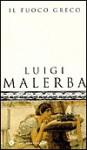 Il Fuoco Greco - Luigi Malerba