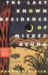 The Last Known Residence of Mickey Acuna: A Novel - Dagoberto Gilb