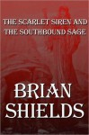 The Scarlet Siren and the Southbound Sage - Brian Shields