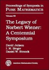 The Legacy of Norbert Wiener: A Centennial Symposium in Honor of the 100th Anniversary of Norbert Wiener's Birth, October 8-14, 1994, Massachusetts Institute of Technology, Cambridge, Massachusetts - Norbert Wiener