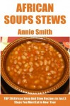 Top 30 African Soup & Stew Recipes In Just 3 Steps - Annie Smith