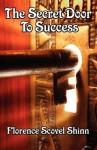 The Secret Door to Success - Florence Scovel-Shinn