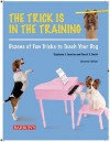The Trick Is in the Training: Dozens of Fun Tricks to Teach Your Dog - Stephanie J. Taunton, Cheryl S. Smith
