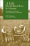 A Life on the Black River in Arkansas: A Pioneering Bankeras Memoir - Ewell R. Coleman