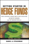 Getting Started in Hedge Funds: From Launching a Hedge Fund to New Regulation, the Use of Leverage, and Top Manager Profiles (Getting Started In.....) - Daniel A. Strachman