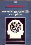 Sosyalist Gerçekçilik ve Toplum - Bertolt Brecht, Ahmet Cemal, Kayahan Güven