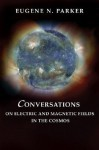 Conversations on Electric and Magnetic Fields in the Cosmos - Eugene N. Parker