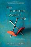 By Jessica Verdi The Summer I Wasn't Me - Jessica Verdi