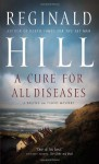 A Cure for All Diseases : A Dalziel and Pascoe Mystery - Reginald Hill