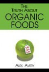 The Truth About Organic Foods - Alex Avery