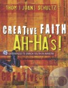 Creative Faith Ah-Ha's!: 45 Experiences to Enrich Youth in Ministry - Thom Schultz, Joani Schultz