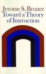 Toward a Theory of Instruction (Belknap Press) - Jerome S. Bruner