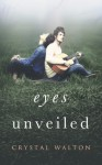 Eyes Unveiled (Unveiled Series, Book 1) - Crystal Walton
