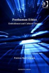 Posthuman Ethics: Embodiment and Cultural Theory - Patricia MacCormack