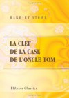 La clef de la case de l'oncle Tom (French Edition) - Harriet Beecher Stowe