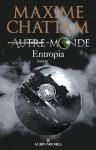 Autre-Monde, Tome 4 : Entropia (Littérature française) - Maxime Chattam