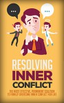 Resolving Inner Conflict: The Most Effective, Permanent Solution To Finally Overcome Inner Conflict For Life (internal conflict, deal with internal conflict, ... conflict resolution, emotional conflict) - Pam Johnson