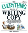 The Everything Guide to Writing Copy: From Ads and Press Release to On-Air and Online Promos--All You Need to Create Copy That Sells - Steve Slaunwhite