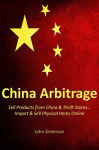 China Arbitrage: Sell Products from China & Thrift Stores... Import & Sell Physical Items Online - John Anderson
