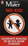 No Kid: Quarante Raisons De NE Pas Avoir D'Enfants (French Edition) - Corinne Maier