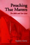 Preaching That Matters: The Bible and Our Lives - Stephen Farris