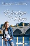 Wisdom to Know (Grant Us Grace Book 1) - Elizabeth Maddrey