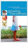 Growing Friendships: Connecting More Deeply with Those Who Matter Most - Tracy Klehn