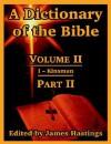 A Dictionary of the Bible: Volume II: (Part II: I -- Kinsman) - James Hastings
