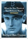 What Do You Think of Ted Williams Now? A Remembrance - Richard Cramer, Ruth Fecych