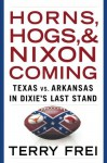 Horns, Hogs, and Nixon Coming - Terry Frei