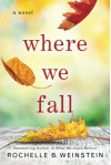 Where We Fall: A Novel - Rochelle B. Weinstein