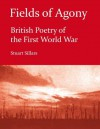 Fields of Agony: British Poetry of the First World War (Literature Insights) - Stuart Sillars