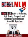 Rebel MLM : No B.S. Guide to Attracting High Quality Prospects and Sponsoring More Reps with Almost NO Rejections - Richard Williams