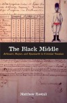 The Black Middle: Africans, Mayas, and Spaniards in Colonial Yucatan - Matthew Restall